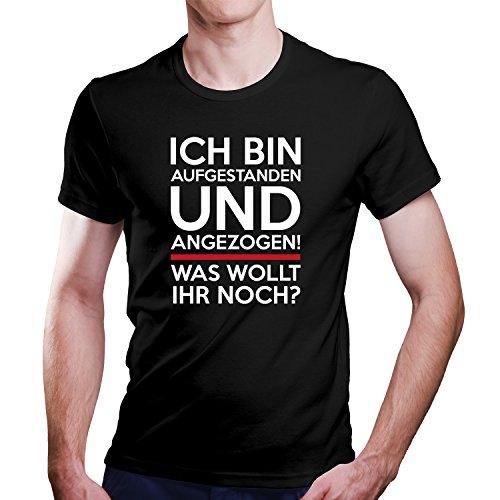 Ich Bin Aufgestanden und Angezogen - was Wollt Ihr Noch Fun T-Shirt Größe XS-4XL Ideales Geschenk Schwarz