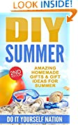 #2: DIY: Summer: Amazing Homemade - Gifts, & Gift Ideas, For Summer (Crafts, Hobbies & Home ~ Education & Reference ~ Do It Yourself Projects Book 1)
