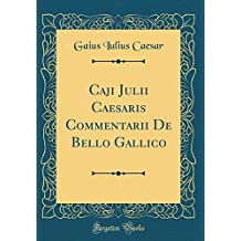 Caji Julii Caesaris Commentarii De Bello Gallico (Classic Reprint)