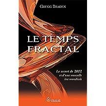 Le Temps Fractal - Le secret de 2012 et d'une nouvelle ère mondiale