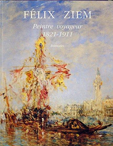 Félix Ziem: Peintre voyageur 1821-1911 : peintures : [exposition au musée Ziem du 18 juin au 30 octobre 1994]