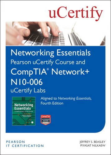 Networking Essentials, Fourth Edition Pearson Ucertify Course and Comptia Network+ N10-006 Ucertify Labs por Jeffrey S. Beasley