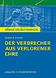 Der Verbrecher aus verlorener Ehre von Friedrich Schiller. Königs Erläuterungen.: Textanalyse und Interpretation mit ausführlicher Inhaltsangabe und Abituraufgaben mit Lösungen