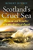 Scotland's Cruel Sea: Heroism and Disaster off the Scottish Coast