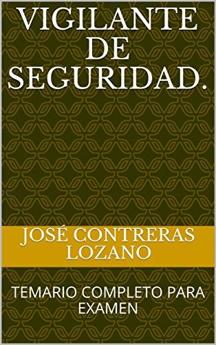 VIGILANTE DE SEGURIDAD.: TEMARIO COMPLETO PARA EXAMEN por José Contreras Lozano