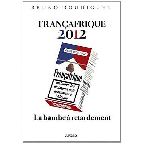 Francafrique 2012. La bombe à retardement