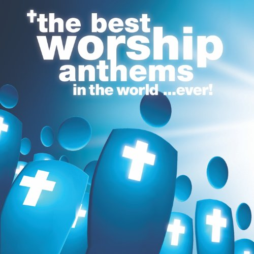 The Best Worship Anthems In th...