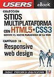 Sitios multiplataforma con HTML5 + CSS3: Responsive web design: Domine el nuevo paradigma de la web. (Colección Sitios multiplataforma con HTML5 + CSS3 nº 10)