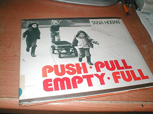Push, Pull, Empty, Full: A Book of Opposites por Tana Hoban