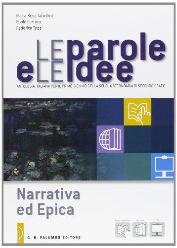 Le parole e le idee. Narrativa ed epica-Poesia e teatro. Per le Scuole superiori. Con e-book. Con espansione online