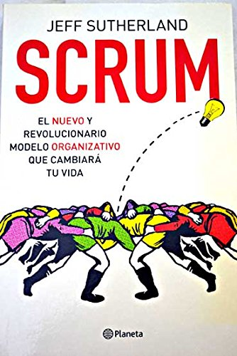 Scrum : el nuevo y revolucionario modelo organizativo que cambiar tu vida