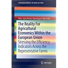 The Reality for Agricultural Economics Within the European Union: Stressing the Efficiency Indicators Across the Representative Farms (SpringerBriefs in Agriculture)