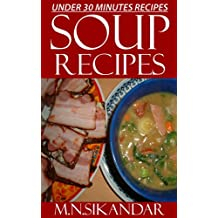 Soup Recipes Under 30 Minutes: Top 30 Quick & Easy Soup Recipes That Everyone Will Love (English Edition)