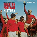 Great Moments in English Football History Wall Calendar 2018 (Art Calendar)