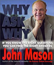 Why Ask Why: If You Know the Right Questions -- You Can Find the Right Answers by John Mason (2000-07-01)