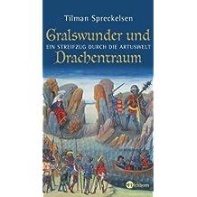 Gralswunder und Drachentraum: Ein Streifzug durch die Artuswelt (Die Andere Bibliothek)
