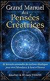 Grand manuel des Pensées Créatrices: 61 formules universelles des Archives Akashiques pour vivre la santé, l'amour et l'abondance (French Edition)