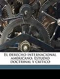 El derecho internacional americano. Estudio doctrinal y crítico