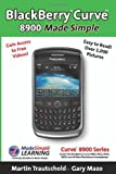 Blackberry Curve 8900 Made Simple: For the Curve 8900, 8910, 8920, 8930, and All 89xx Series Blackberry Smartphones by Martin Trautschold (2009-02-27)