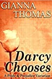 Darcy Chooses - The Complete Novel: A Pride and Prejudice Variation