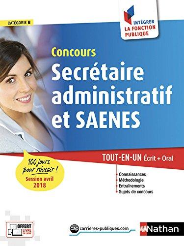 Concours Secrétaire administratif et SAENES. 100 jours pour réussir (session avril 2018). Tout en un écrit + oral