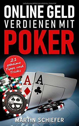 Online Geld verdienen mit Poker - 21 geheime Tipps und Tricks: Vom Hobby-Spieler zum Karten-Hai - der direkte Weg für Anfänger und Fortgeschrittene, ... No Limit Texas Holdem gewinnen lernen wollen!