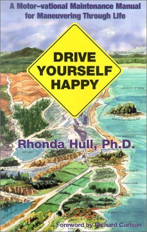 Drive Yourself Happy: A Motor-Vational Maintenance Manual for Maneuvering Through Life by Rhonda Hull (2001-12-01)