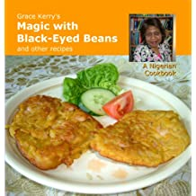 Grace Kerry's Magic with Black-Eyed Beans and Other recipes - A Nigerian Cookbook (English Edition)