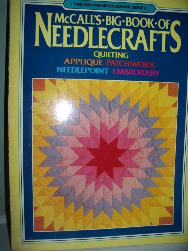 McCall's Big Book of Needlecrafts: Quilting, Applique, Patchwork, Needlepoint, Embroidery (The Chilton needlework series) by McCall's Needlework & Crafts (1982-10-03) -