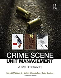 Crime Scene Unit Management: A Path Forward by Edward W. Wallace (2015-12-17)