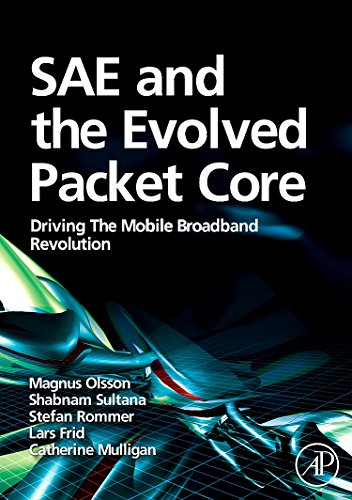 SAE and the Evolved Packet Core: Driving the Mobile Broadband Revolution (Wireless Mobile Broadband)