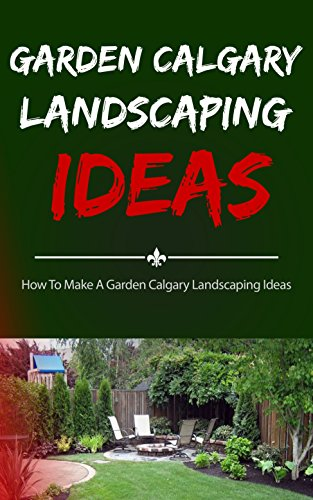 Garden Calgary Landscaping Ideas: How To Make A Garden Calgary Landscaping Ideas