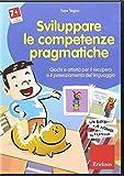 Sviluppare le abilità pragmatiche. Schede e attività per il recupero e il potenziamento del linguaggio. CD-ROM