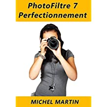 PhotoFiltre 7 - Perfectionnement: Tome 2