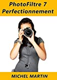 PhotoFiltre 7 - Perfectionnement: Tome 2