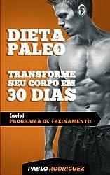 Dieta Paleolítica: Transforme Seu Corpo Em 30 Dias Com a Dieta Paleo
