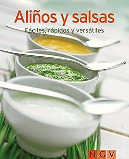 Aliños y salsas: Nuestras 100 mejores recetas en un solo libro de [Naumann &