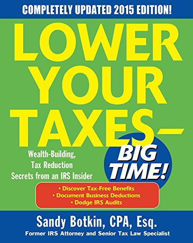 Lower Your Taxes - BIG TIME! 2015 Edition: Wealth Building, Tax Reduction Secrets from an IRS Insider (Lower Your Taxes-big Time) 2015 Steuer-code