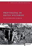 Frontalltag im Ersten Weltkrieg: Ein historisches Lesebuch -