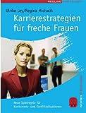Karrierestrategien für freche Frauen. Neue Spielregeln für Konkurrenz- und Konfliktsituationen