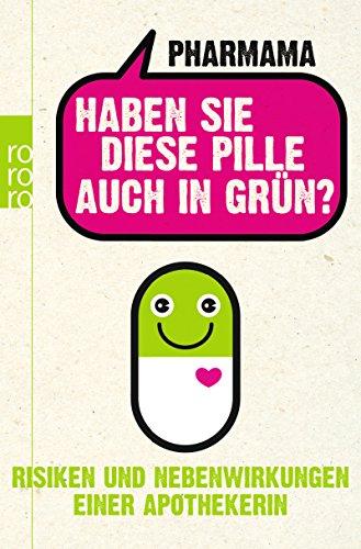 Haben Sie diese Pille auch in Grün?: Risiken und Nebenwirkungen einer Apothekerin -