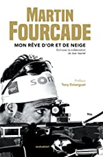 Martin Fourcade - Mon rêve d'or et de neige de Martin Fourcade