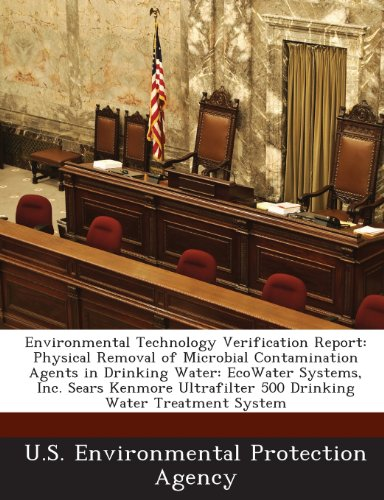 Environmental Technology Verification Report: Physical Removal of Microbial Contamination Agents in Drinking Water: Ecowater Systems, Inc. Sears Kenmore Ultrafilter 500 Drinking Water Treatment System - Sears Kenmore