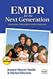 Emdr for the Next Generation-Healing Children and Families 2nd Ed - Joanne Morris-Smith, Michel Silvestre