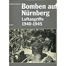 Bomben auf Nürnberg. Luftangriffe 1940 - 1945