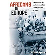 Africans in Europe: The Culture of Exile and Emigration from Equatorial Guinea to Spain (Studies of World Migrations) by Michael Ugarte (2010-01-21)