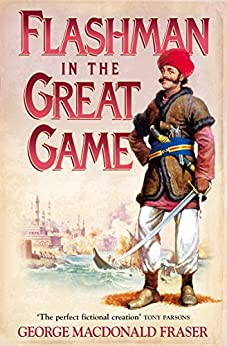 Flashman in the Great Game (The Flashman Papers, Book 8) by [Fraser, George MacDonald]