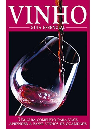 Vinho - Guia Essencial Ed.01: Um guia completo para você aprender a fazer vinhos de qualidade. (Portuguese Edition) por On Line Editora