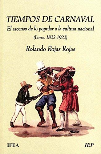 Tiempos de carnaval: El ascenso de lo popular a la cultura nacional (Lima, 1822-1922) (Travaux de l'IFÉA) por Rolando Rojas Rojas