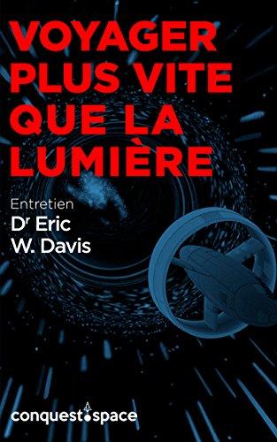 Voyager plus vite que la lumière: Entretien avec le Dr Eric W. Davis (Conquest.Space t. 5)